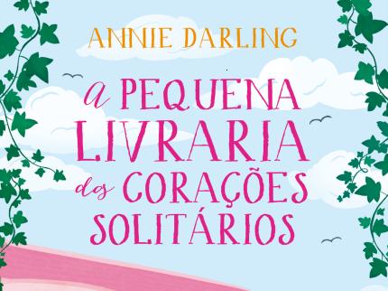 Resenha #394 - A Pequena Livraria dos Corações Solitários - Annie Darling - Verus Editora