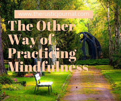 The Other Way of Practicing Mindfulness