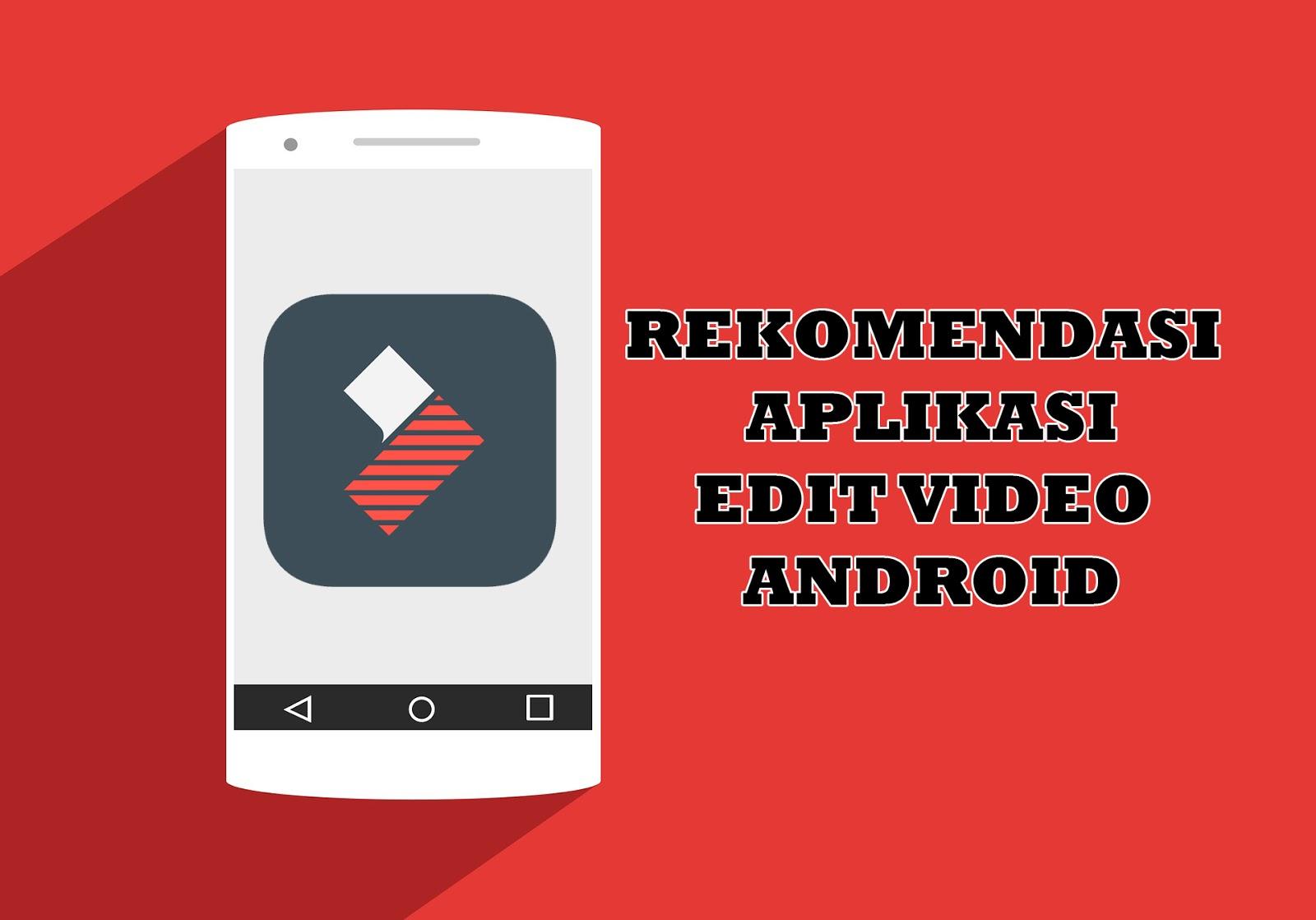 5 Rekomendasi Aplikasi Edit Video Android Untuk Youtuber Pemula Omiska