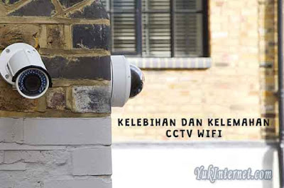 Kelebihan dan Kelemahan CCTV Wifi Tanpa Kabel