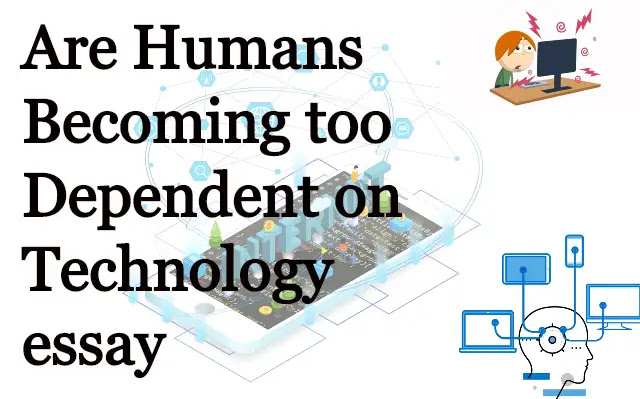 Are We Too Dependent on Technology Essay
