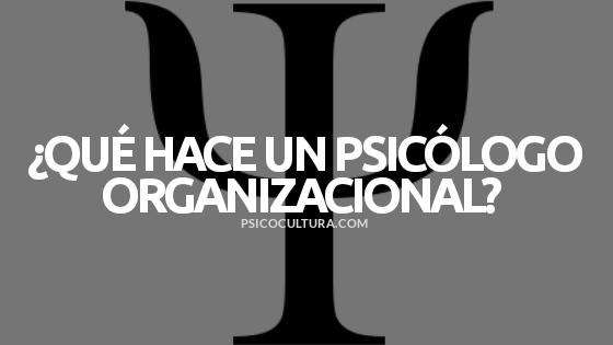 ¿Qué hace un psicólogo organizacional?