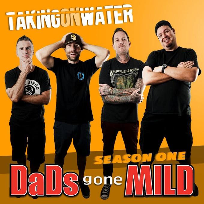 "Taking On Water stream new EP ""Dads Gone Mild: Season 1"""