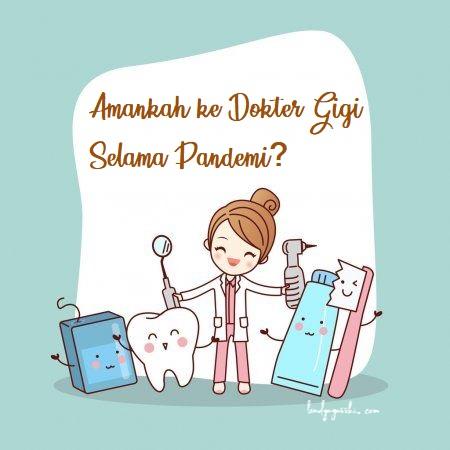 Amankah ke Dokter Gigi Selama Pandemi?
