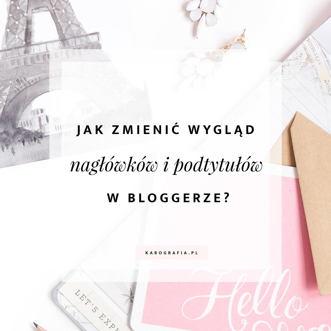 Jak zmienić wygląd nagłówków i podtytułów w bloggerze?