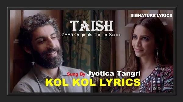 KOL KOL LYRICS - TAISH - Jyotica Tangri
