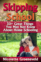 Skipping School (30+ Great Things You May Not Know About Home Schooling) by Nicolette Groeneveld