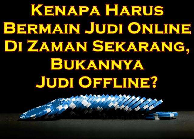 Kenapa Harus Bermain Judi Online Di Zaman Sekarang, Bukannya Judi Offline?