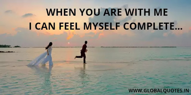 When you are with me I can believe myself complete.