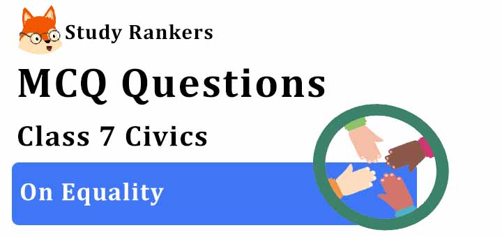 MCQ Questions for Class 7 Civics: Ch 1 On Equality
