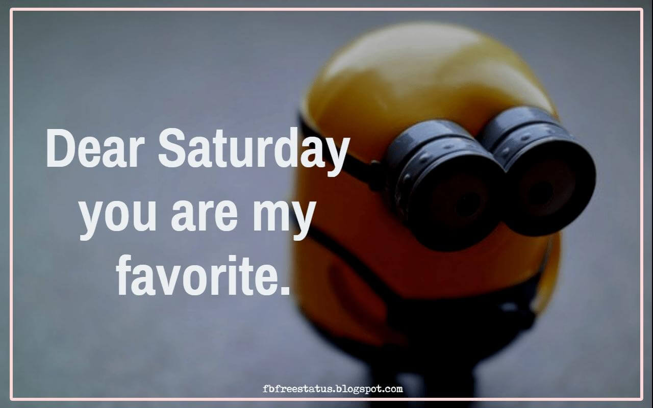 Dear Saturday you are my favorite.