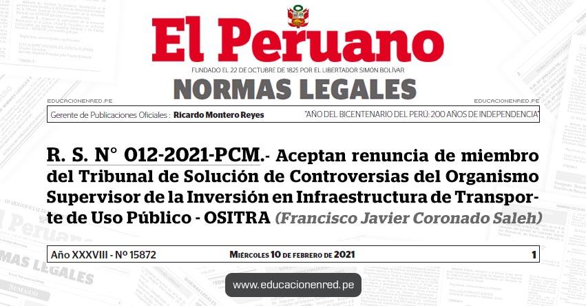 R. S. N° 012-2021-PCM.- Aceptan renuncia de miembro del Tribunal de Solución de Controversias del Organismo Supervisor de la Inversión en Infraestructura de Transporte de Uso Público - OSITRA (Francisco Javier Coronado Saleh)