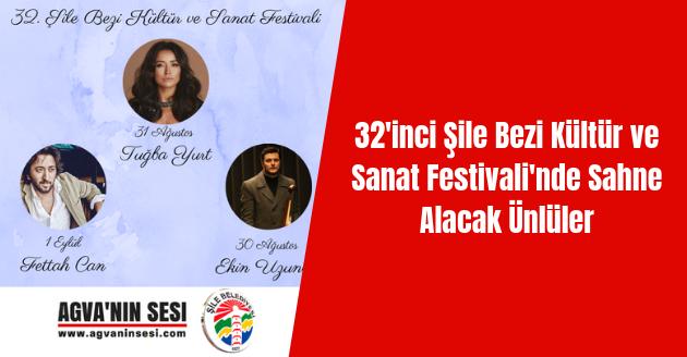32'inci Şile Bezi Kültür ve Sanat Festivali'nde Sahne Alacak Ünlüler