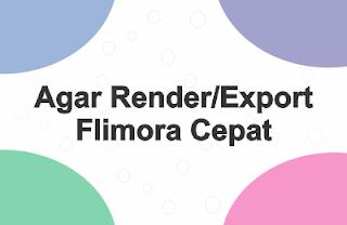 Cara Setting Mempercepat Render Editing Video di Flimora