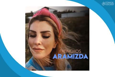 Frenchos ile Aramızda Podcast