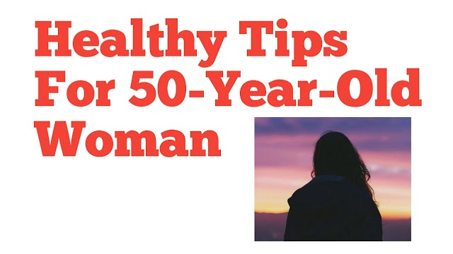 Healthy Tips For 50-Year-Old Woman