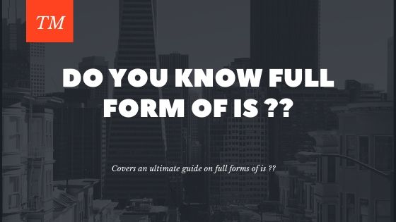Do you know full form of IS ??