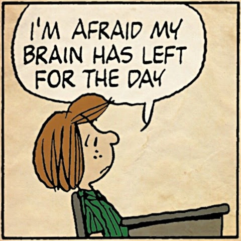 Peanuts Peppermint Patty: I'm afraid that my brain has left for the day