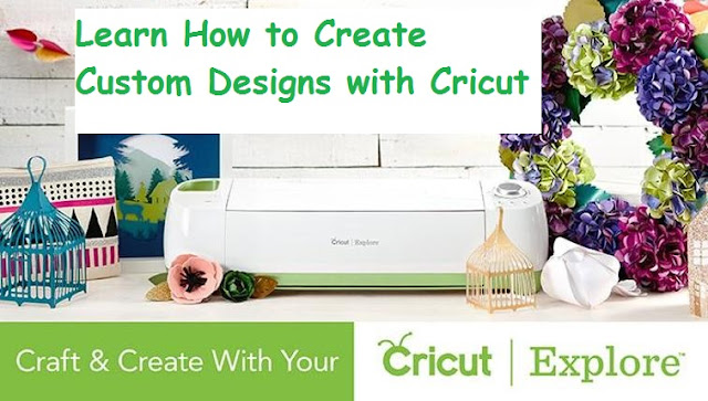 How to Create Custom Designs with Cricut Explore