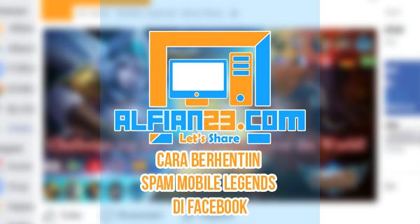 Bingung Berhentikan Spam 'Mobile Legends' di Facebook ? Ini Caranya