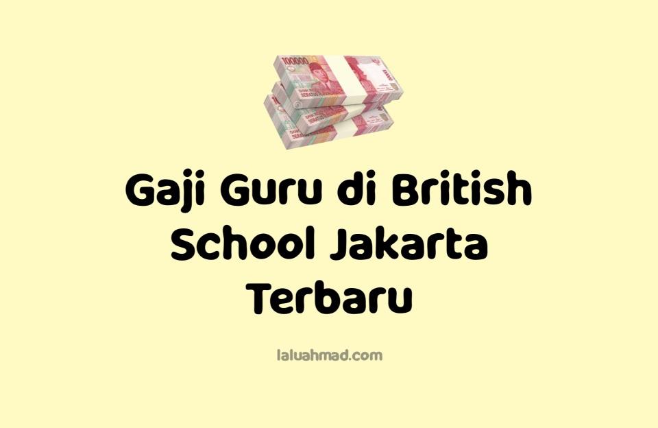 Gaji Guru di British School Jakarta Terbaru