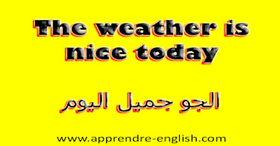 The weather is nice today    الجو جميل اليوم