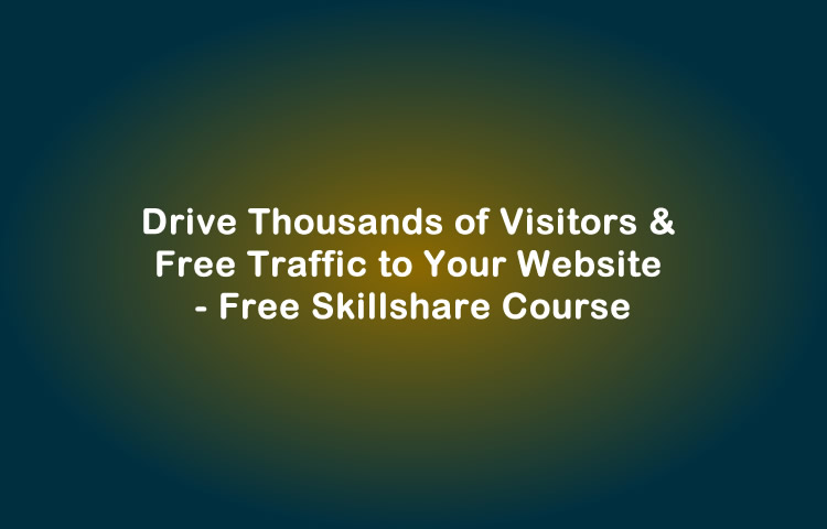 Drive Thousands Of Visitors & Free Traffic To Your Website - Free Skillshare Course