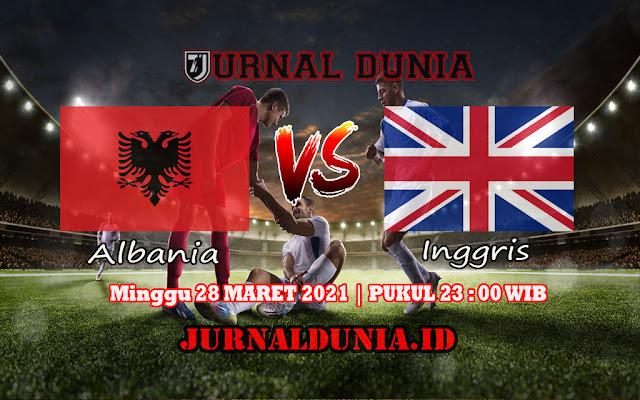 Prediksi Albania Vs Inggris , Minggu 28 Maret 2021 Pukul 23.00 WIB