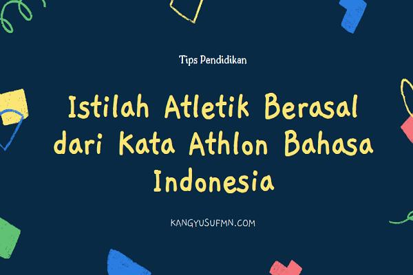 Istilah Atletik Berasal dari Kata Athlon Bahasa Indonesia