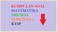 Soal UKK/ UAS PAI SMP Kelas 7 Semester 2, Soal UKK/ UAS PKN SMP Kelas 7 Semester 2, Soal UKK/ UAS IPA SMP Kelas 7 Semester 2, Soal UKK/ UAS Matematika SMP Kelas 7 Semester 2, Soal UKK/ UAS IPS SMP Kelas 7 Semester 2, Soal UKK/ UAS B. Indonesia SMP Kelas 7 Semester 2, Soal UKK/ UAS B. Inggris SMP Kelas 7 Semester 2, Soal UKK/ UAS TIK SMP Kelas 7 Semester 2