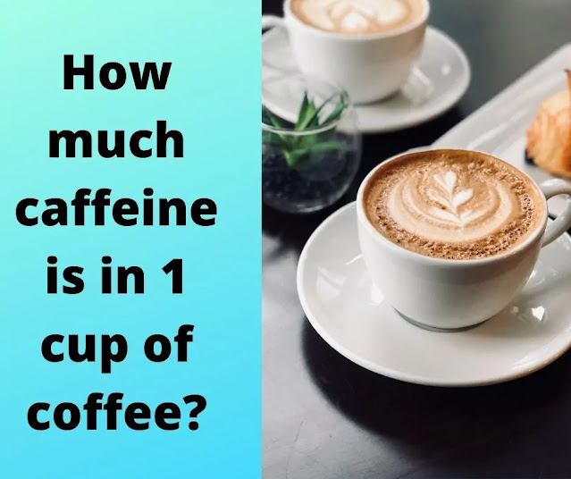 How much caffeine is in 1 cup of Coffee?