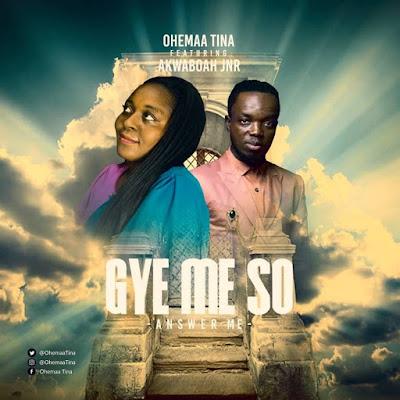Ohemaa Tina Ft Akwaboah Jnr. - Gye Me So (Gospel Music - Audio MP3)