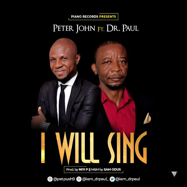Mp3 + Lyrics: Peter John Ft Dr. Paul - I Will Sing || @iam_drpaul