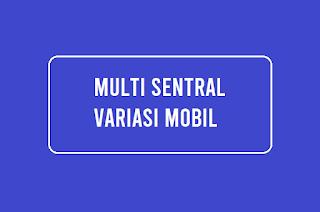 Multi Sentral Variasi Mobil