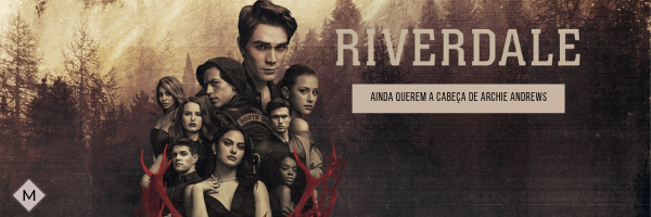 Riverdale | Ainda querem a cabeça de Archie Andrews
