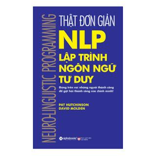 Thật Đơn Giản - Nlp - Lập Trình Ngôn Ngữ Tư Duy (Tái Bản 2018) ebook PDF EPUB AWZ3 PRC MOBI