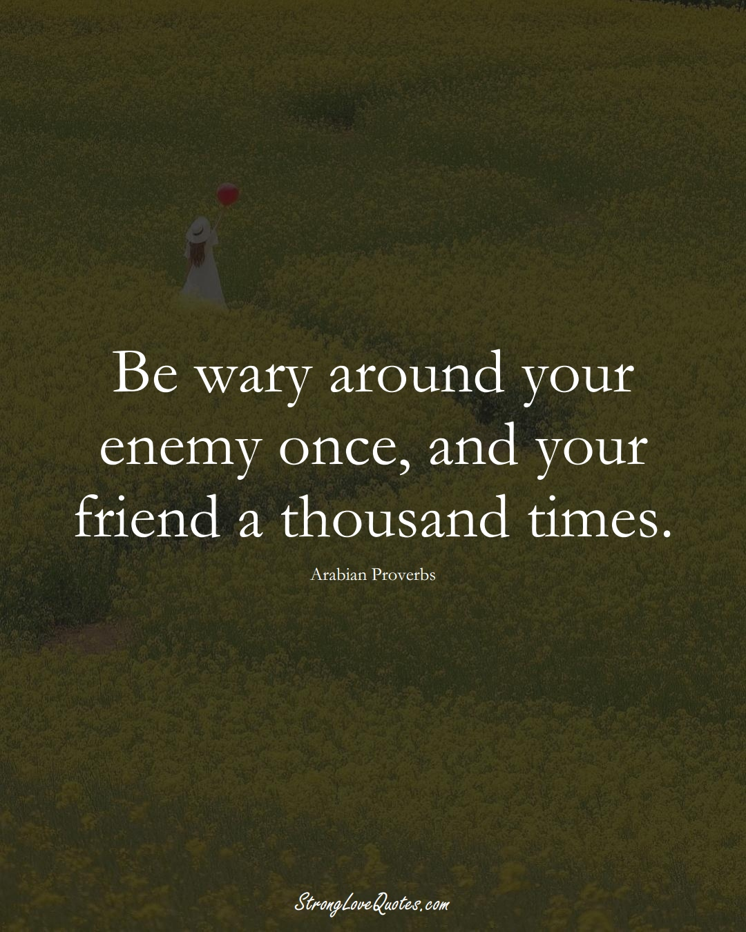 Be wary around your enemy once, and your friend a thousand times. (Arabian Sayings);  #aVarietyofCulturesSayings