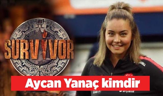 Survivor Aycan Yanaç Kimdir? aslen nereli? kaç yaşında?