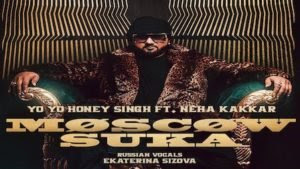 Moscow Suka Lyrics – Yo Yo Honey Singh | Neha Kakkar