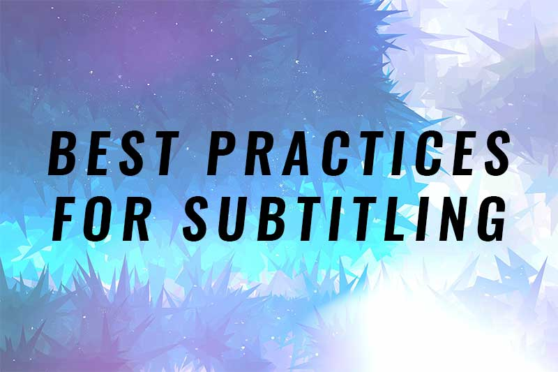 Best Practices For Subtitling