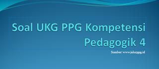 Soal UKG PPG Kompetensi Pedagogik 4