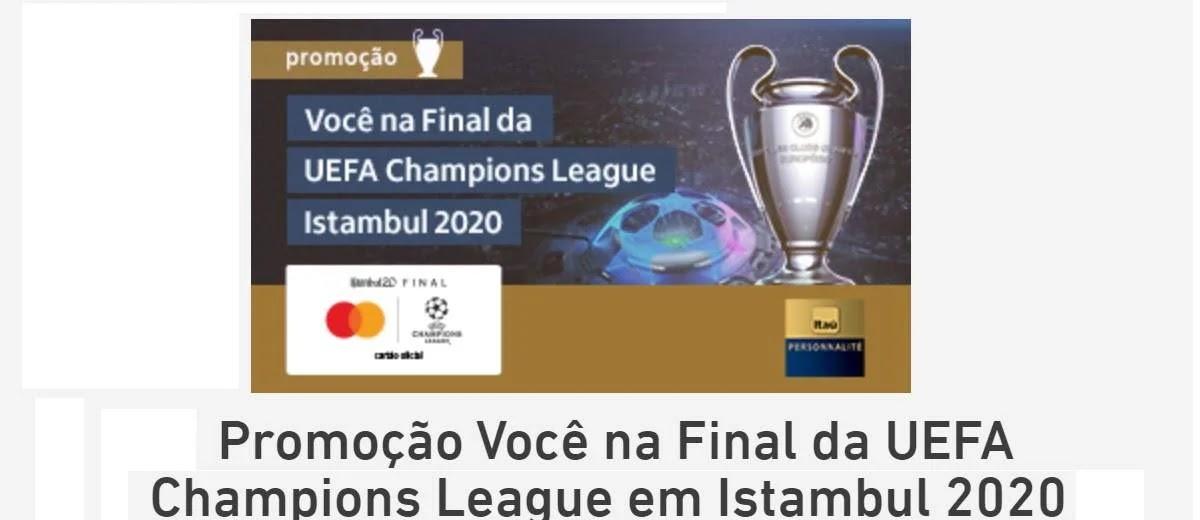 Promoção Mastercard 2020 Assistir Final UEFA 2020 Istambul - Itaú Personnalité