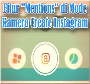 Cara Menggunakan Fitur 'Mentions' di Mode Kamera Create Instagram