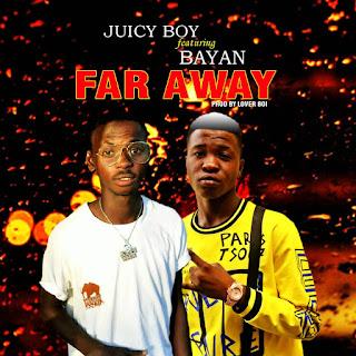 MUSIC : Juicy Boy Ft. Bayan  - Far Away