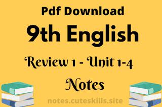 9th Class English Review 1 - Unit 1-4 Notes Pdf
