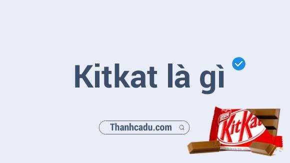 kitkat nghia la gi,y nghia cua kitkat,nestle nghia la gi,tang kitkat co y nghia gi,cac loai kitkat o viet nam,cac san pham cua kitkat,have a break have a kitkat,kitkat la gi
