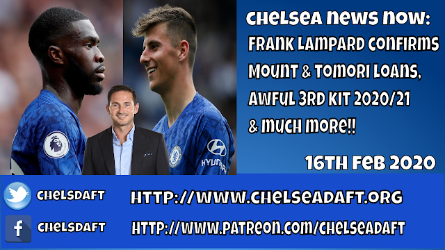 Video: Chelsea News Now | Frank Lampard confirms Mount & Tomori loans | Awful 3rd Kit & more.