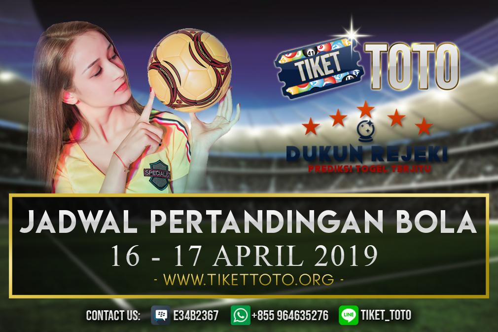 JADWAL PERTANDINGAN BOLA TANGGAL  16 – 17 APRIL 2019