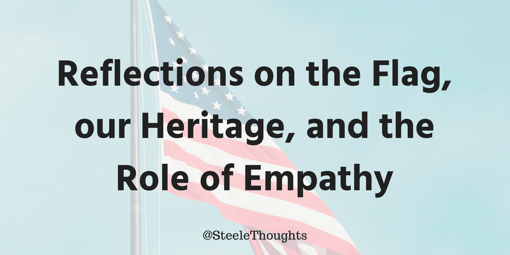 Steele Thoughts: Reflections on the Flag, our Heritage, and the Role