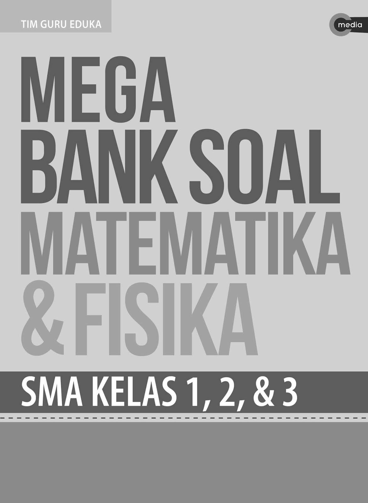 Mega Bank Soal Matematika dan Fisika Untuk Kelas 1, 2 dan 3 SMA